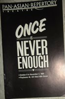 ONCE IS NEVER ENOUGH - PAN-ASIAN-REPERTORY THEATRE PROGRAM, 1985