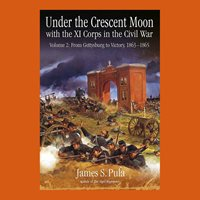 James Pula, Under the Crescent Moon with the XI Corps in the Civil War, Volume 2, 1st ed.